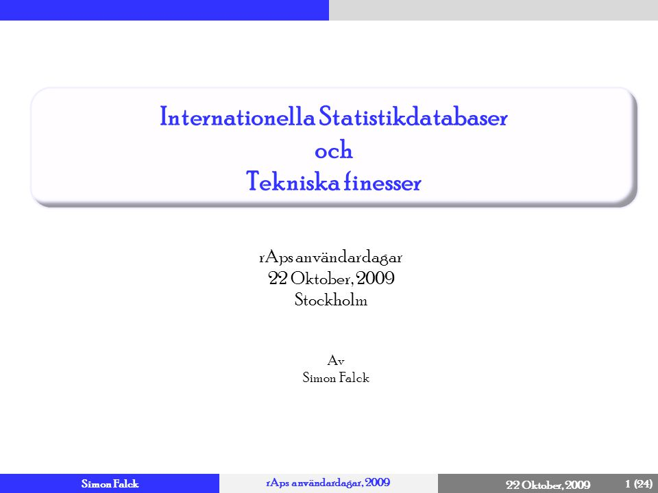 Simon Falck rAps användardagar, 2009 22 Oktober 2009 Översikt 22 Tekniska finesser Annat relevant Benchmarking Internationella Statistikdatabaser Frågor Syfte