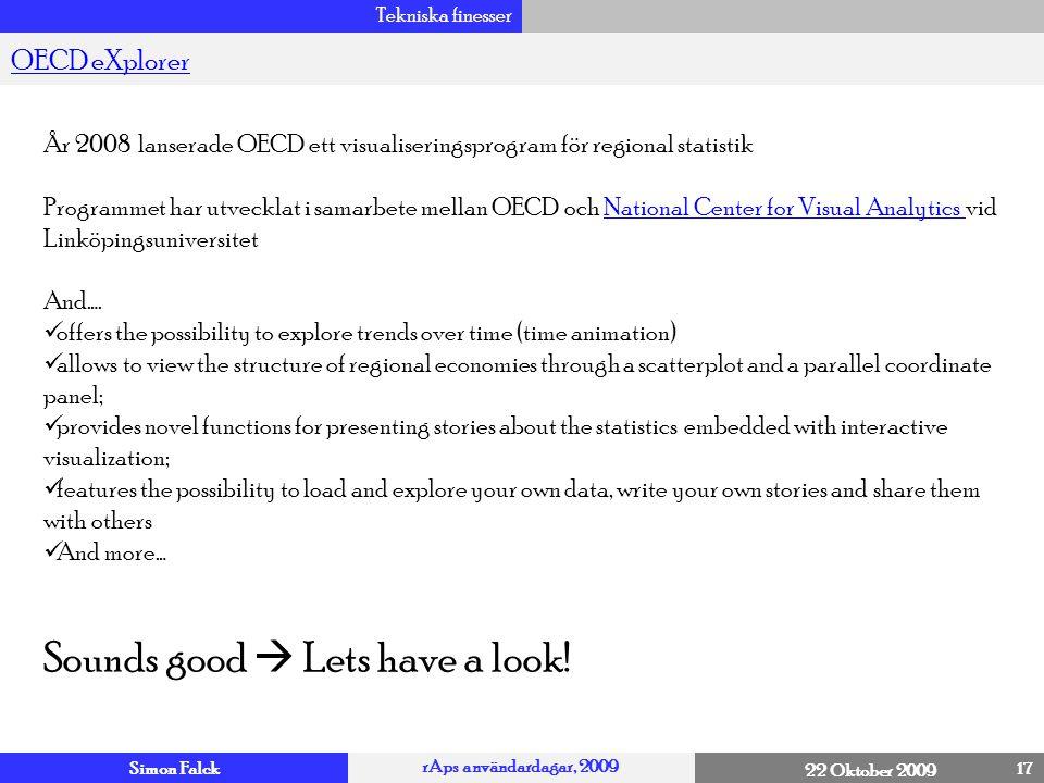 Simon Falck rAps användardagar, 2009 22 Oktober 2009 Tekniska finesser 17 OECD eXplorer 4 År 2008 lanserade OECD ett visualiseringsprogram för regiona