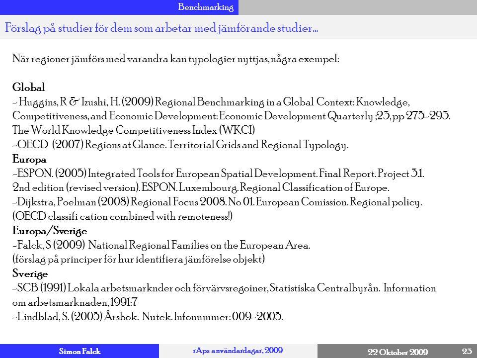 Simon Falck rAps användardagar, 2009 22 Oktober 2009 Benchmarking 23 Förslag på studier för dem som arbetar med jämförande studier… 4 När regioner jäm