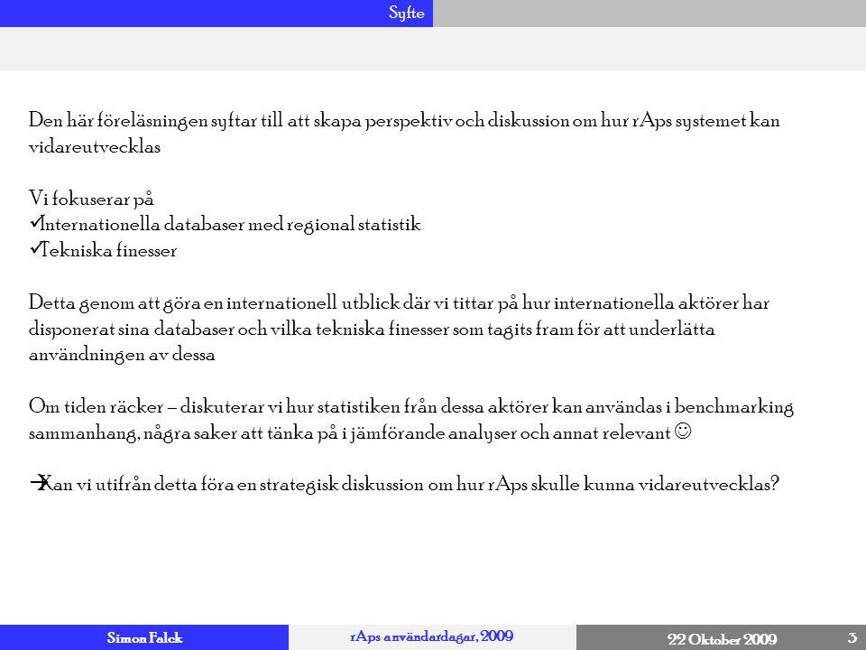 Simon Falck rAps användardagar, 2009 22 Oktober 2009 Översikt 14 Tekniska finesser Annat relevant Benchmarking Internationella Statistikdatabaser Frågor Syfte