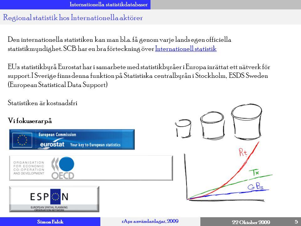 Simon Falck rAps användardagar, 2009 22 Oktober 2009 Tekniska finesser 16 Eurostat – Graf och Kartfunktion (Main tables) 4 Plus - Kostnadsfritt -Kräver ej förkunskaper -Verktyget är inte helt statisk Minus - Långsamt -Begränsat till ett antal tabeller -Få möjligheter att justera diagram och karta Fungerar!