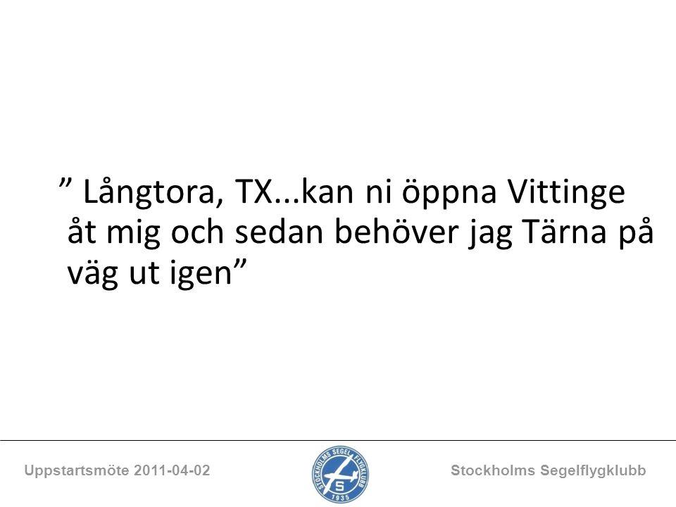 """"""" Långtora, TX...kan ni öppna Vittinge åt mig och sedan behöver jag Tärna på väg ut igen"""" Uppstartsmöte 2011-04-02 Stockholms Segelflygklubb"""