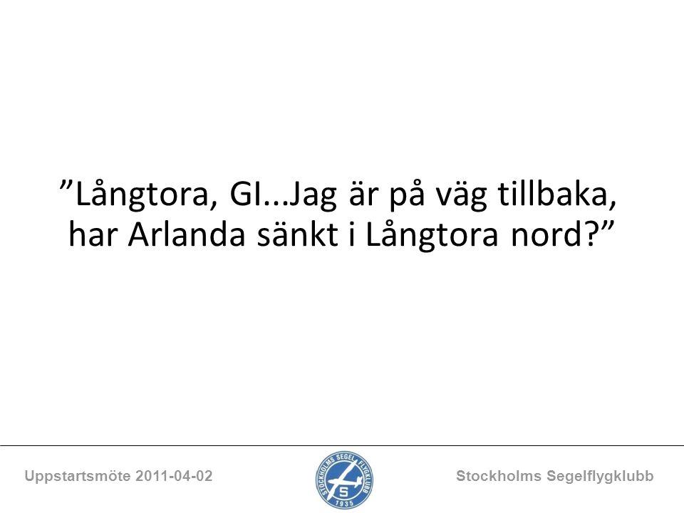 """""""Långtora, GI...Jag är på väg tillbaka, har Arlanda sänkt i Långtora nord?"""" Uppstartsmöte 2011-04-02 Stockholms Segelflygklubb"""