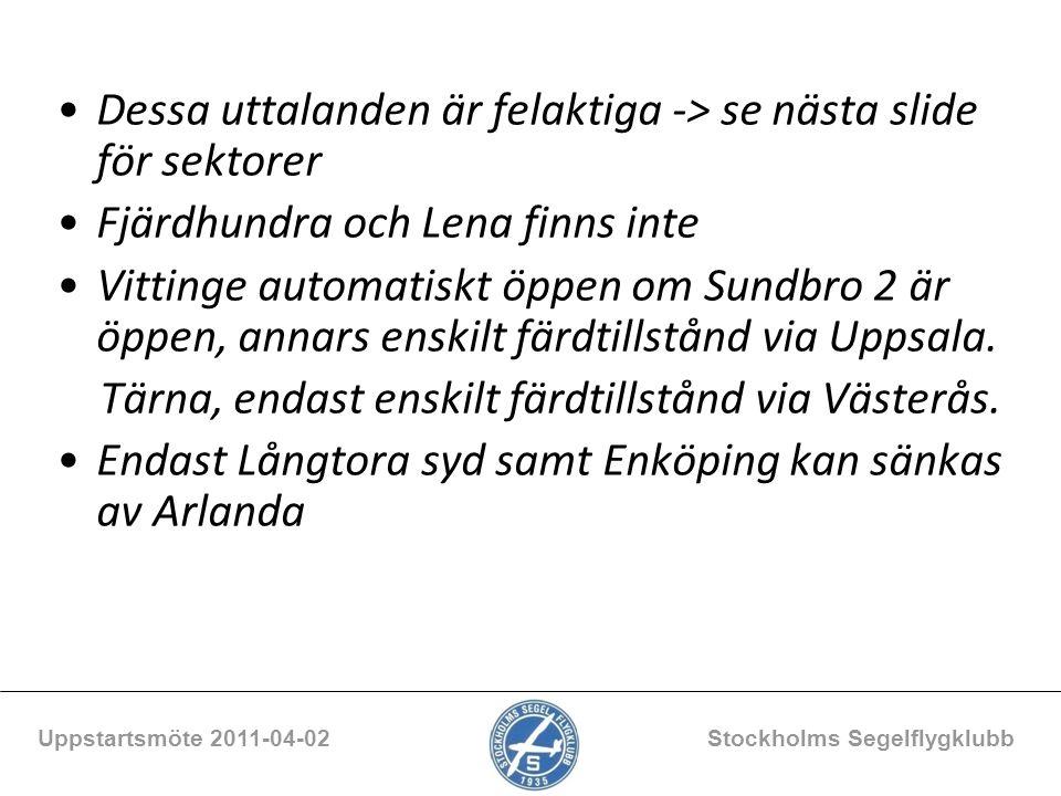 Dessa uttalanden är felaktiga -> se nästa slide för sektorer Fjärdhundra och Lena finns inte Vittinge automatiskt öppen om Sundbro 2 är öppen, annars