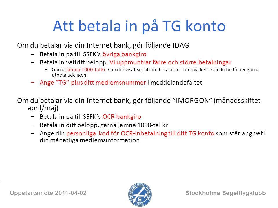 Att betala in på TG konto Om du betalar via din Internet bank, gör följande IDAG –Betala in på till SSFK's övriga bankgiro –Betala in valfritt belopp.