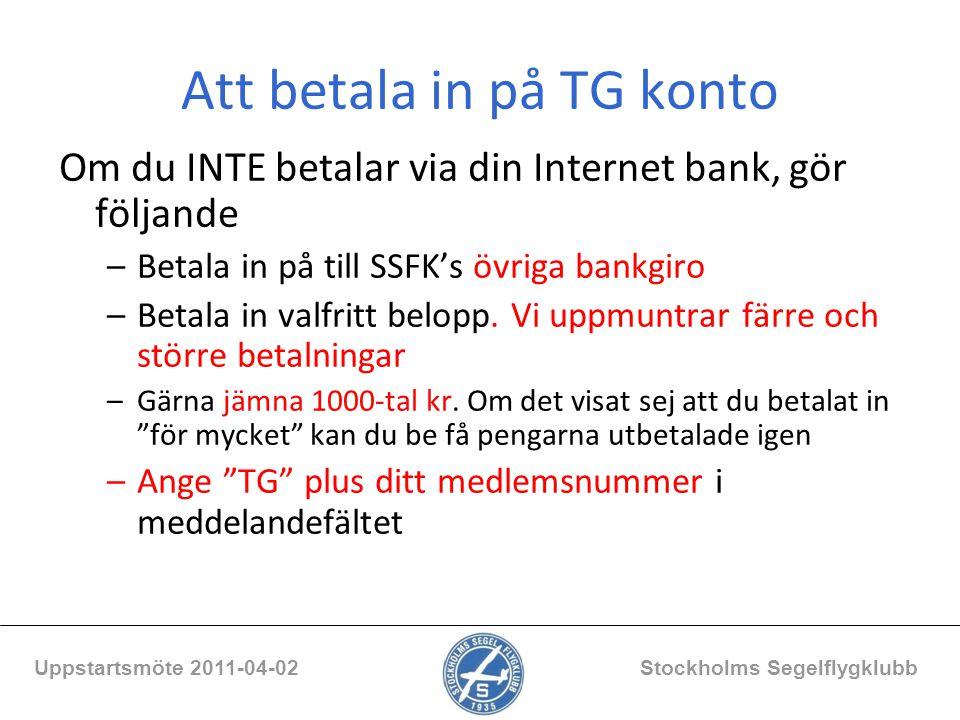 Att betala in på TG konto Om du INTE betalar via din Internet bank, gör följande –Betala in på till SSFK's övriga bankgiro –Betala in valfritt belopp.