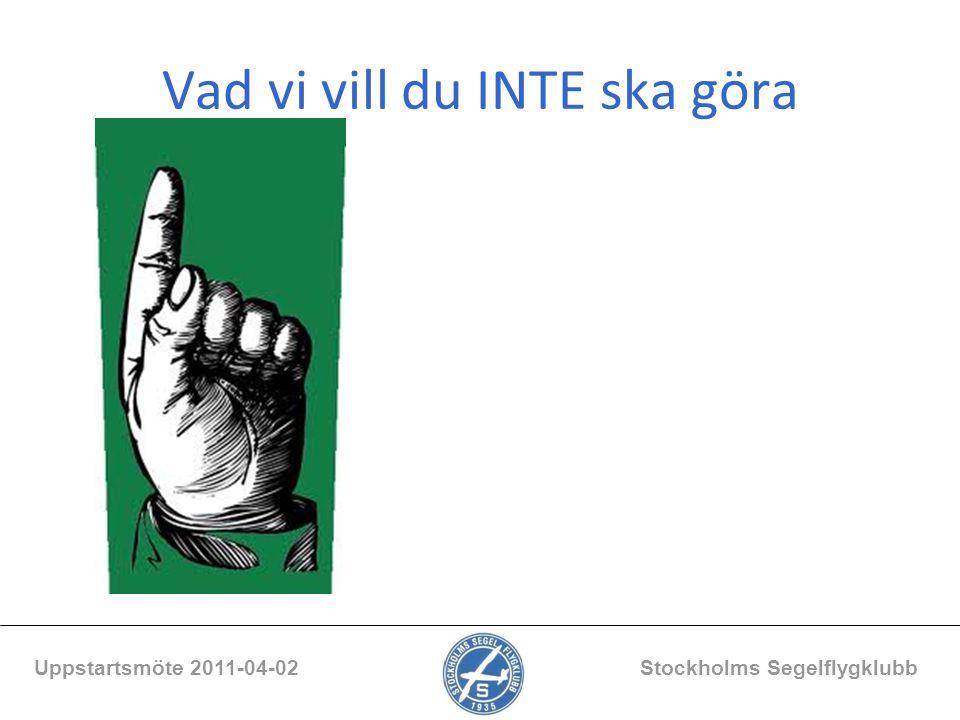 Vad vi vill du INTE ska göra Uppstartsmöte 2011-04-02 Stockholms Segelflygklubb