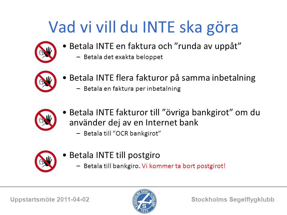 """Vad vi vill du INTE ska göra Betala INTE en faktura och """"runda av uppåt"""" –Betala det exakta beloppet Betala INTE flera fakturor på samma inbetalning –"""