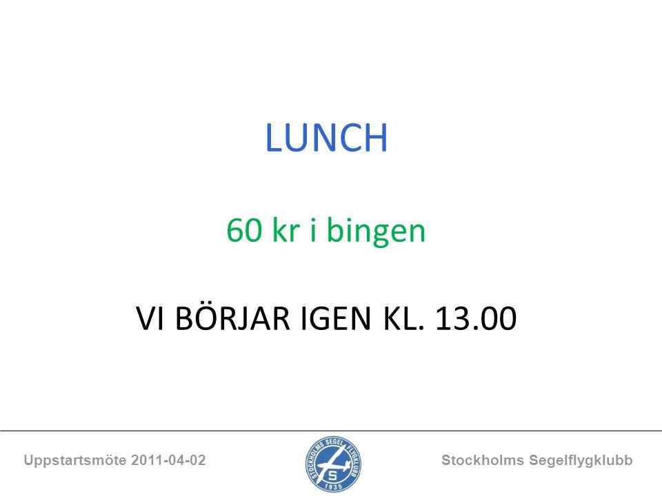 LUNCH 60 kr i bingen VI BÖRJAR IGEN KL. 13.00 Uppstartsmöte 2011-04-02 Stockholms Segelflygklubb