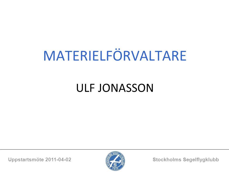 MATERIELFÖRVALTARE ULF JONASSON Uppstartsmöte 2011-04-02 Stockholms Segelflygklubb