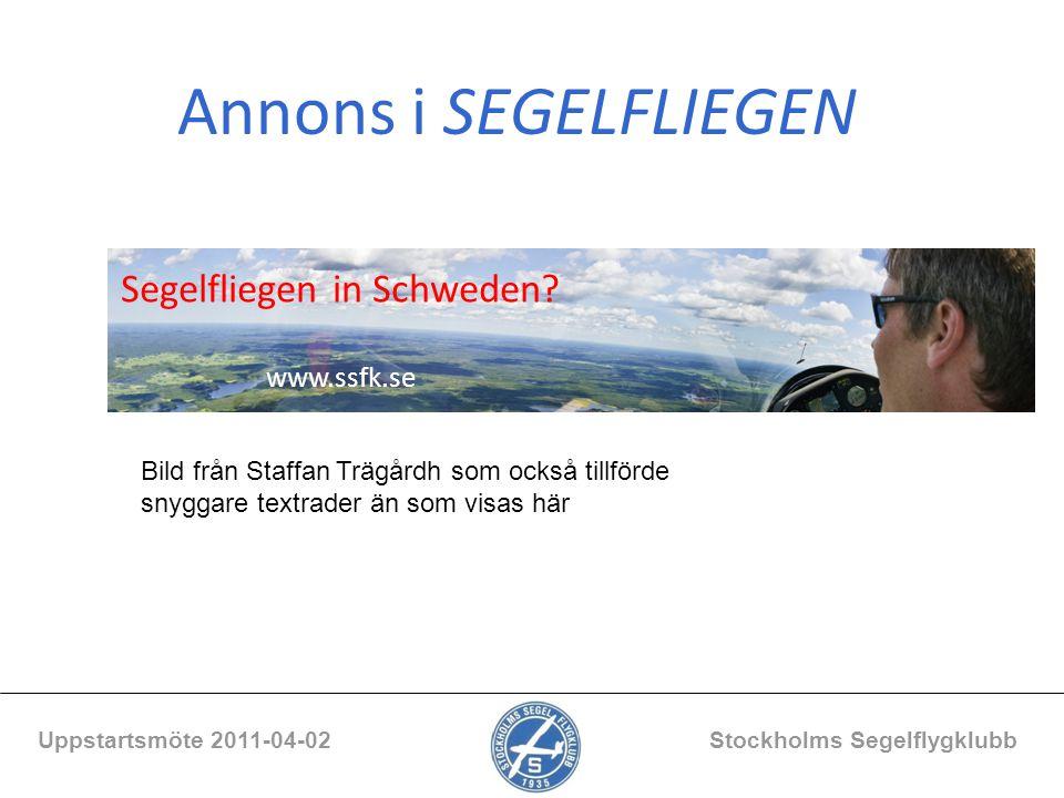 Annons i SEGELFLIEGEN Uppstartsmöte 2011-04-02 Stockholms Segelflygklubb Segelfliegen in Schweden? www.ssfk.se Bild från Staffan Trägårdh som också ti