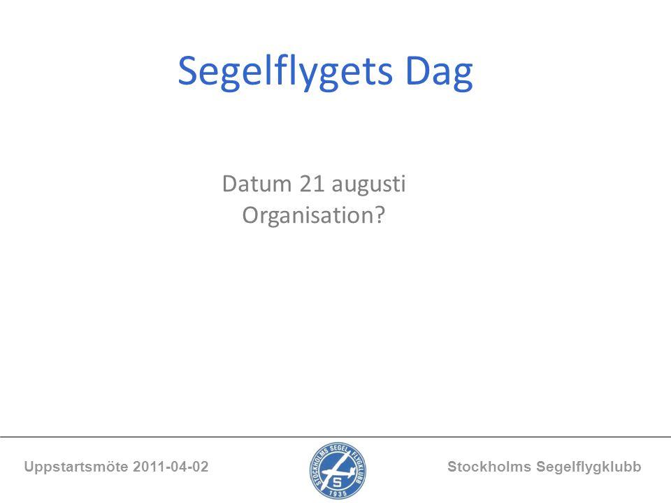 Segelflygets Dag Uppstartsmöte 2011-04-02 Stockholms Segelflygklubb Datum 21 augusti Organisation?