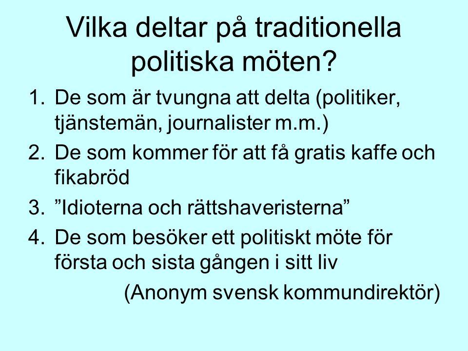 Vilka deltar på traditionella politiska möten? 1.De som är tvungna att delta (politiker, tjänstemän, journalister m.m.) 2.De som kommer för att få gra