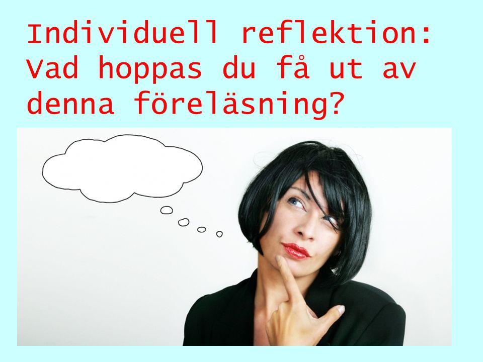 Individuell reflektion: Vad hoppas du få ut av denna föreläsning?