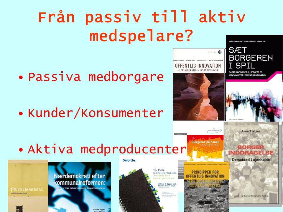 Från passiv till aktiv medspelare Passiva medborgare Kunder/Konsumenter Aktiva medproducenter