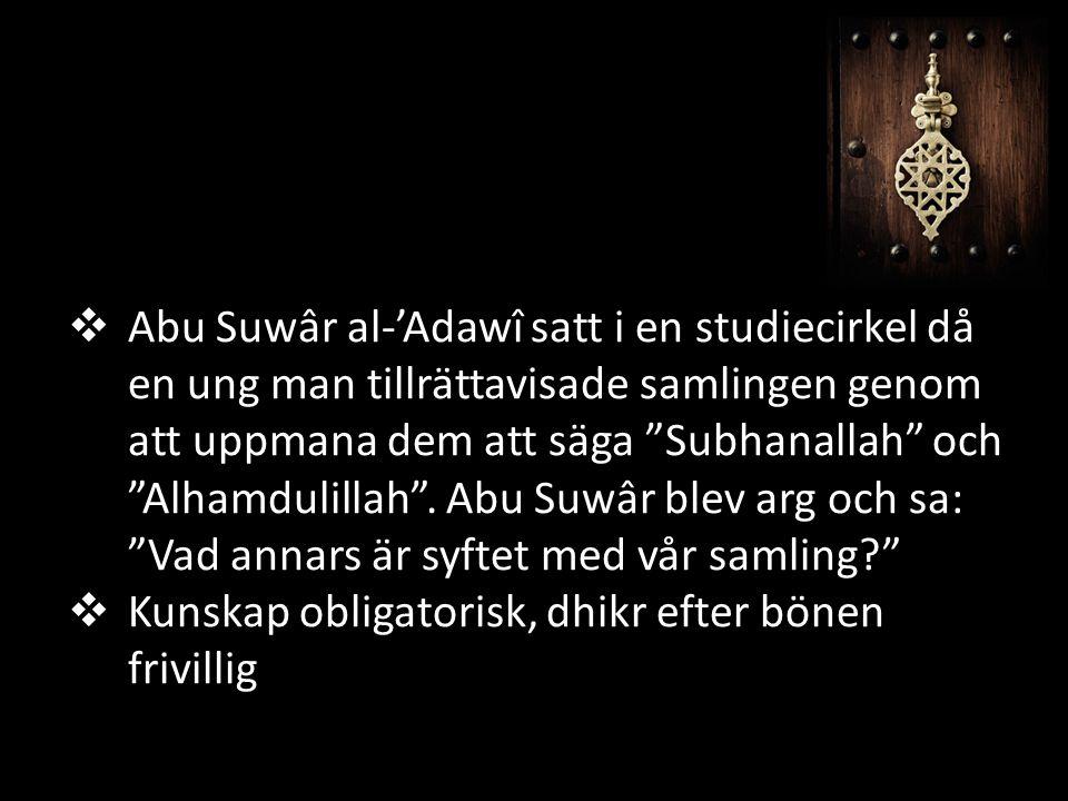 """ Abu Suwâr al-'Adawî satt i en studiecirkel då en ung man tillrättavisade samlingen genom att uppmana dem att säga """"Subhanallah"""" och """"Alhamdulillah""""."""