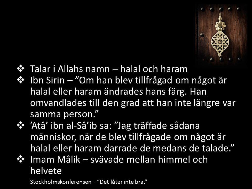 """ Talar i Allahs namn – halal och haram  Ibn Sirin – """"Om han blev tillfrågad om något är halal eller haram ändrades hans färg. Han omvandlades till d"""