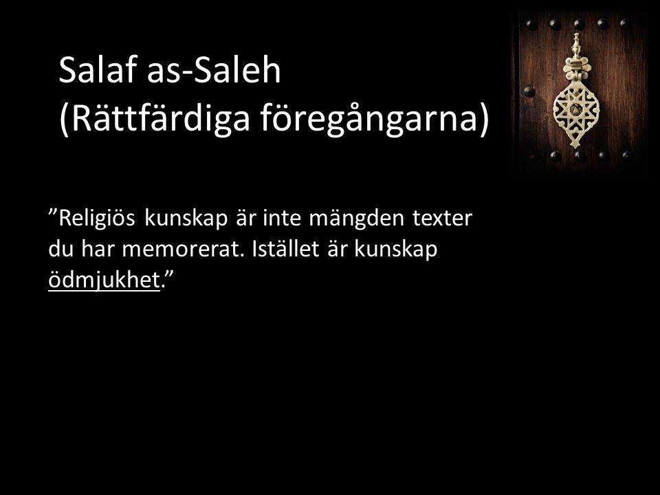 """Salaf as-Saleh (Rättfärdiga föregångarna) """"Religiös kunskap är inte mängden texter du har memorerat. Istället är kunskap ödmjukhet."""""""