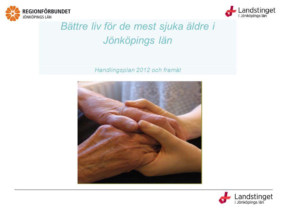 Bättre liv för de mest sjuka äldre i Jönköpings län Handlingsplan 2012 och framåt