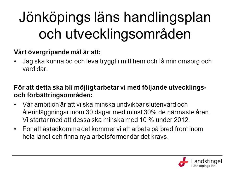 Jönköpings läns handlingsplan och utvecklingsområden Vårt övergripande mål är att: Jag ska kunna bo och leva tryggt i mitt hem och få min omsorg och vård där.