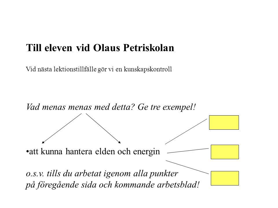 Till eleven vid Olaus Petriskolan Vid nästa lektionstillfälle gör vi en kunskapskontroll Vad menas menas med detta.