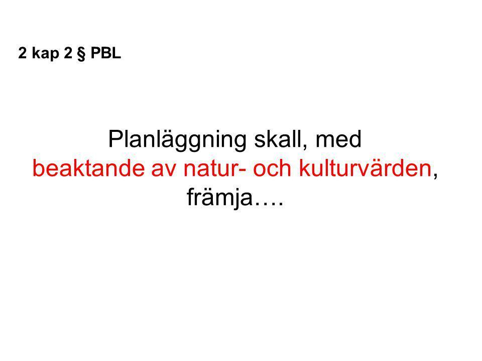 Planläggning skall, med beaktande av natur- och kulturvärden, främja…. 2 kap 2 § PBL