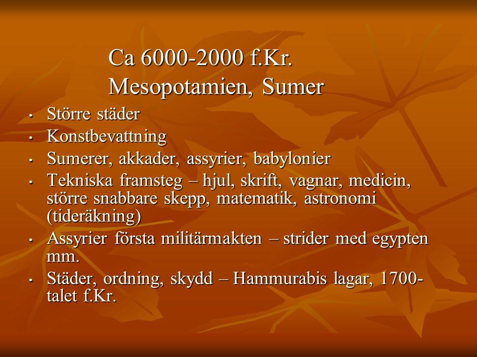 Större städer Större städer Konstbevattning Konstbevattning Sumerer, akkader, assyrier, babylonier Sumerer, akkader, assyrier, babylonier Tekniska fra