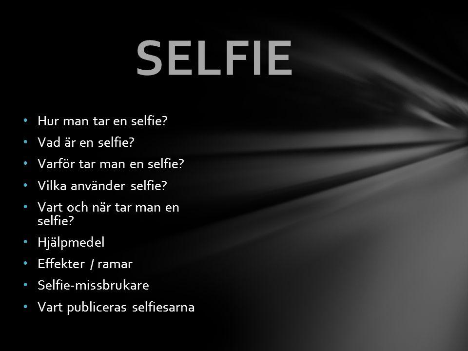 Hur man tar en selfie? Vad är en selfie? Varför tar man en selfie? Vilka använder selfie? Vart och när tar man en selfie? Hjälpmedel Effekter / ramar