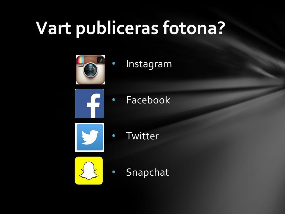 Instagram Facebook Twitter Snapchat Vart publiceras fotona?