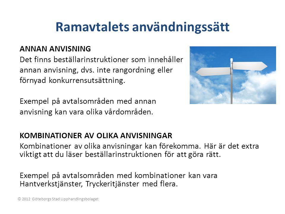 Ramavtalets användningssätt KOMBINATIONER AV OLIKA ANVISNINGAR Kombinationer av olika anvisningar kan förekomma. Här är det extra viktigt att du läser