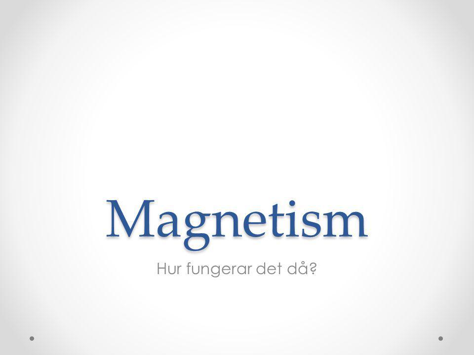 Magneter Påverkar järn Påverkar andra magneter Magnetism beror på att elektronerna rör sig