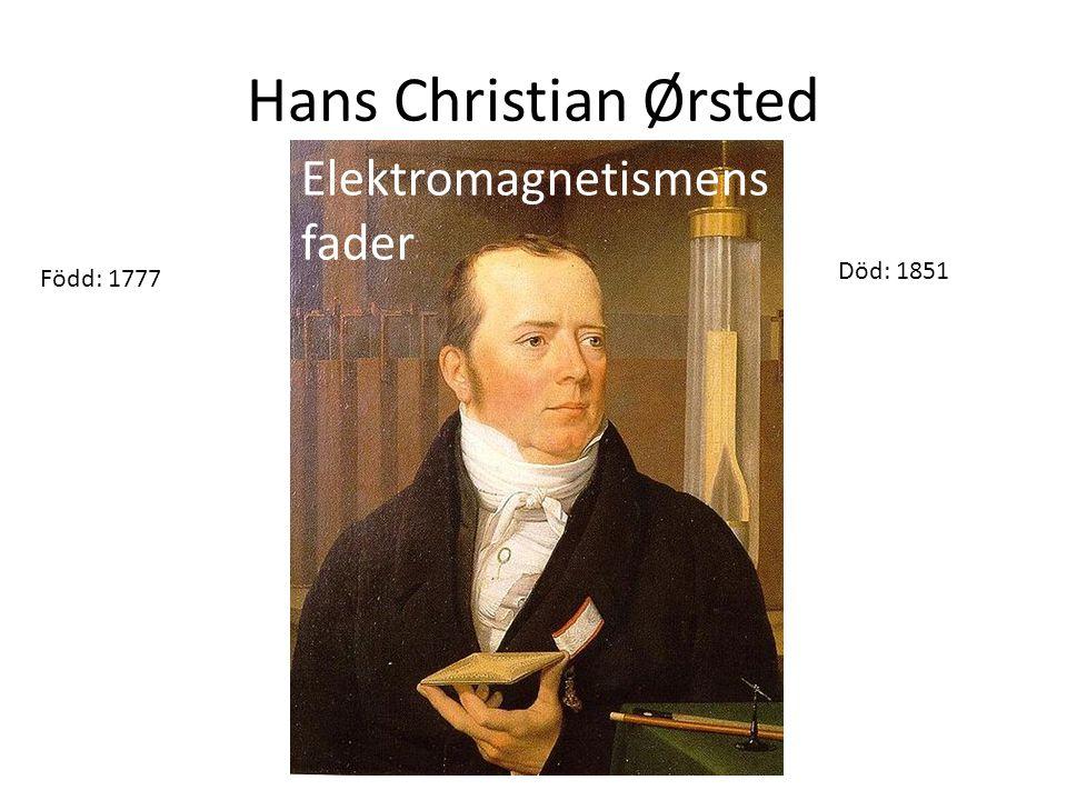 Hans Christian Ørsted Elektromagnetismens fader Född: 1777 Död: 1851