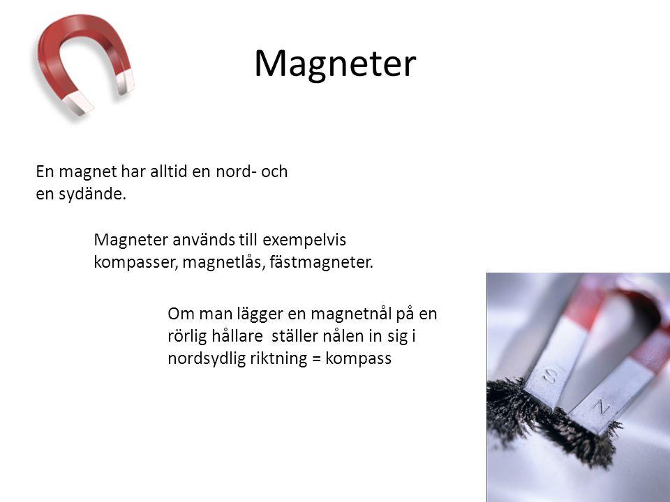Magneter Magneter används till exempelvis kompasser, magnetlås, fästmagneter. En magnet har alltid en nord- och en sydände. Om man lägger en magnetnål
