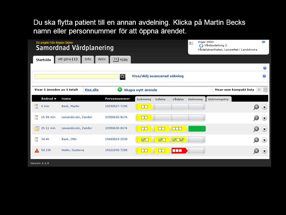 Version 1.12 Du ska flytta patient till en annan avdelning. Klicka på Martin Becks namn eller personnummer för att öppna ärendet.