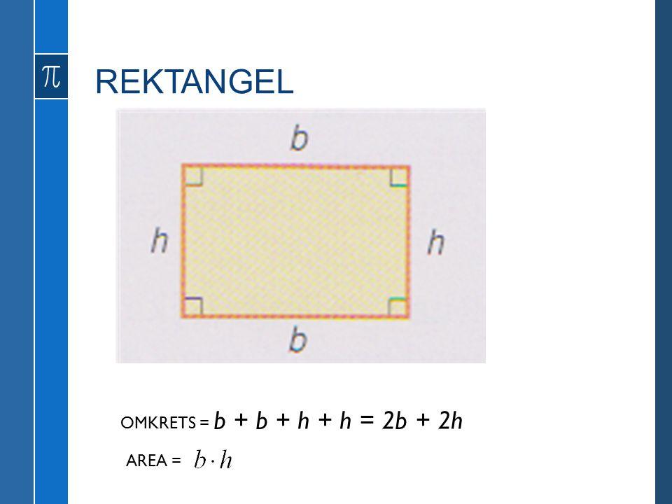 REKTANGEL OMKRETS = b + b + h + h = 2b + 2h AREA =