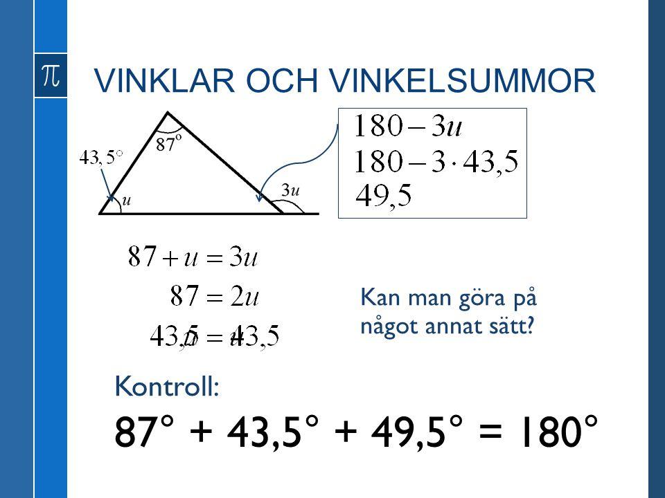 VINKLAR OCH VINKELSUMMOR 87° + 43,5° + 49,5° = 180° Kontroll: Kan man göra på något annat sätt?