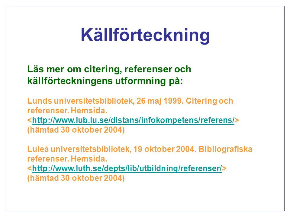 Källförteckning Läs mer om citering, referenser och källförteckningens utformning på: Lunds universitetsbibliotek, 26 maj 1999. Citering och referense