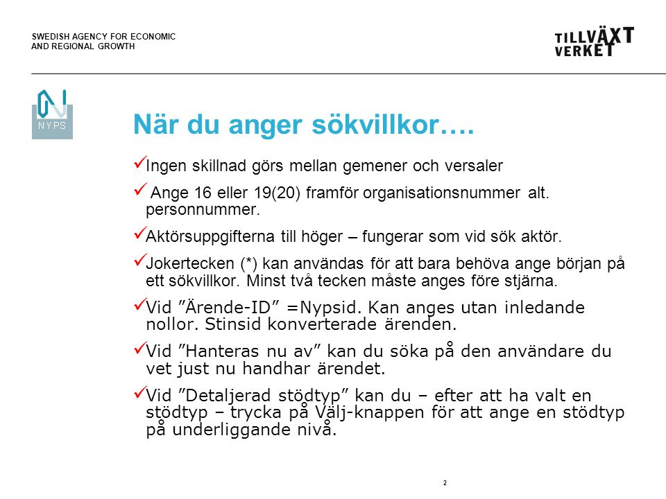 SWEDISH AGENCY FOR ECONOMIC AND REGIONAL GROWTH 3 Sök ärende eller aktör