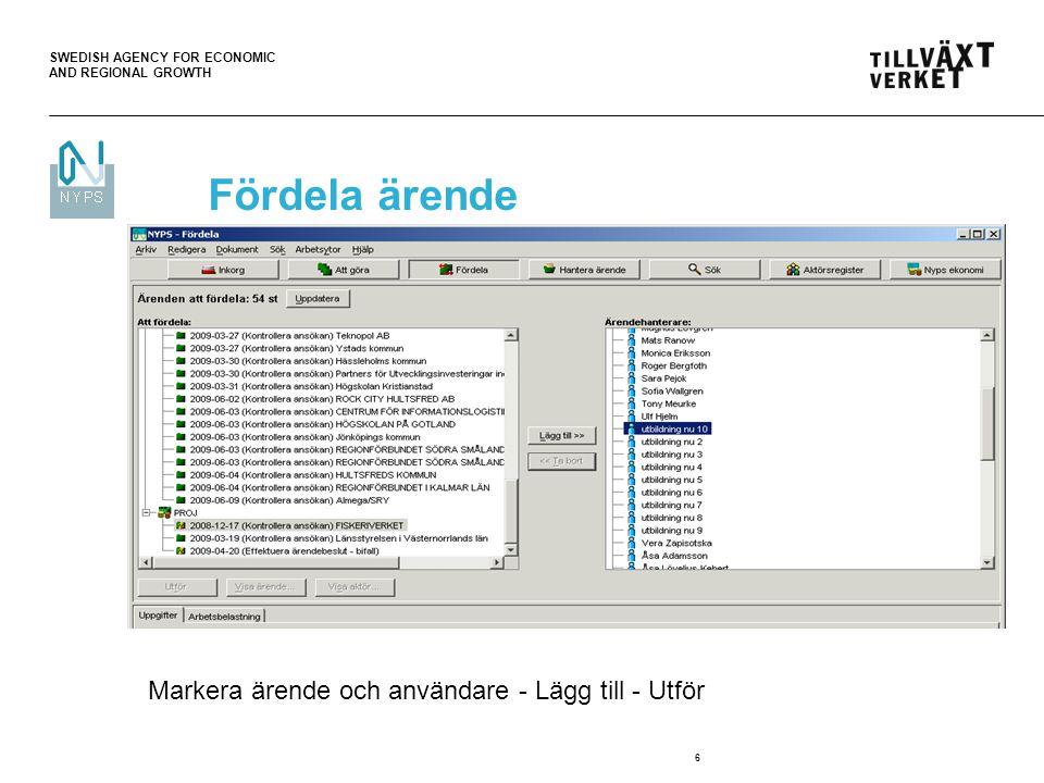 SWEDISH AGENCY FOR ECONOMIC AND REGIONAL GROWTH 6 Fördela ärende Lägg in bild på fördela Markera ärende och användare - Lägg till - Utför