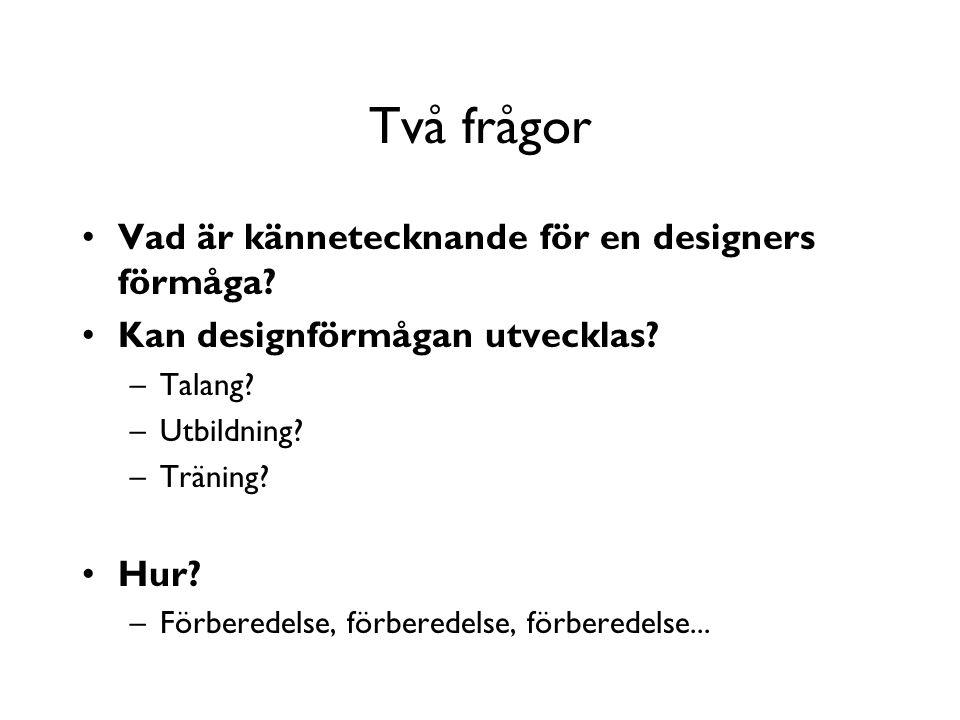 Två frågor Vad är kännetecknande för en designers förmåga.