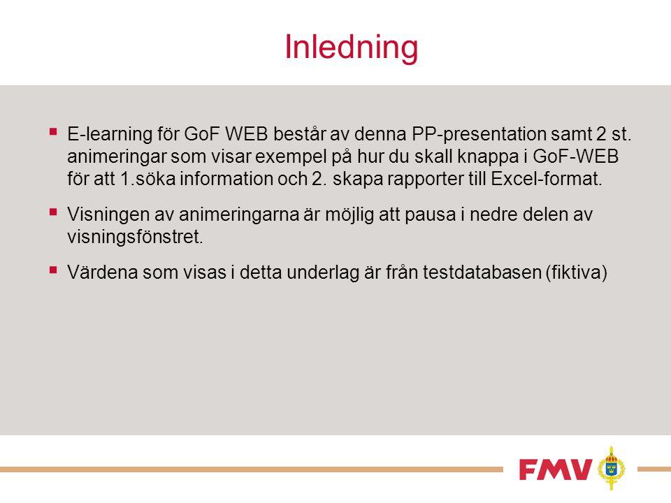  E-learning för GoF WEB består av denna PP-presentation samt 2 st. animeringar som visar exempel på hur du skall knappa i GoF-WEB för att 1.söka info