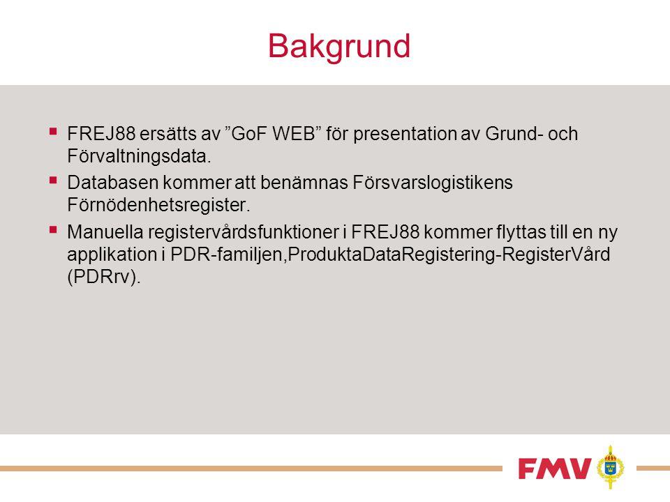 """Bakgrund  FREJ88 ersätts av """"GoF WEB"""" för presentation av Grund- och Förvaltningsdata.  Databasen kommer att benämnas Försvarslogistikens Förnödenhe"""