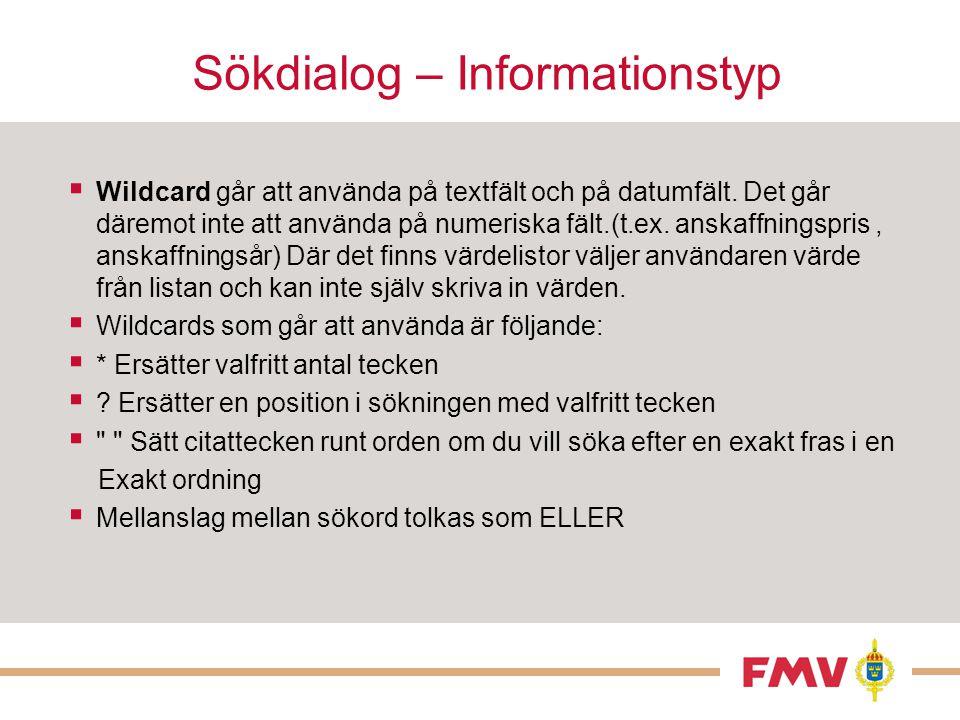 Sökdialog – Informationstyp  Wildcard går att använda på textfält och på datumfält. Det går däremot inte att använda på numeriska fält.(t.ex. anskaff