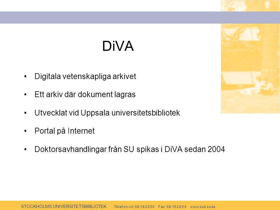 STOCKHOLMS UNIVERSITETSBIBLIOTEK Te l e f o n v x l: 0 8-1 6 2 0 0 0 F ax: 0 8-15 2 8 0 0 w w w.s u b.s u.se DiVA Digitala vetenskapliga arkivet Ett arkiv där dokument lagras Utvecklat vid Uppsala universitetsbibliotek Portal på Internet Doktorsavhandlingar från SU spikas i DiVA sedan 2004