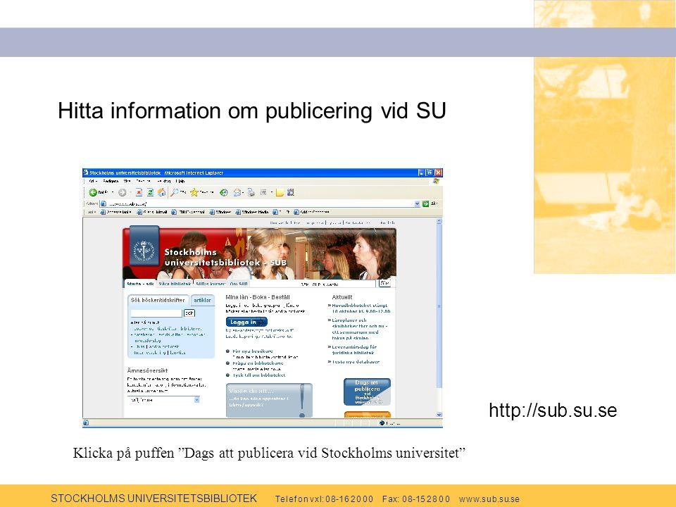STOCKHOLMS UNIVERSITETSBIBLIOTEK Te l e f o n v x l: 0 8-1 6 2 0 0 0 F ax: 0 8-15 2 8 0 0 w w w.s u b.s u.se Hitta information om publicering vid SU http://sub.su.se Klicka på puffen Dags att publicera vid Stockholms universitet