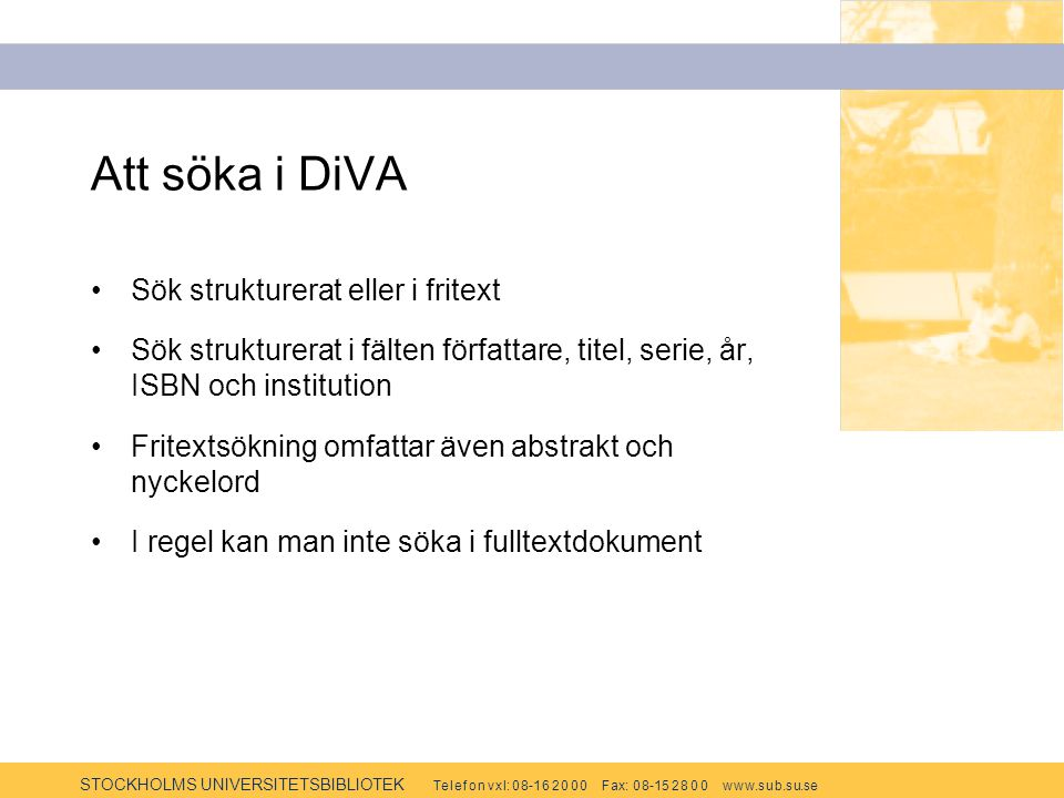 STOCKHOLMS UNIVERSITETSBIBLIOTEK Te l e f o n v x l: 0 8-1 6 2 0 0 0 F ax: 0 8-15 2 8 0 0 w w w.s u b.s u.se Att söka i DiVA - fortsättning * ersätter noll eller flera tecken .