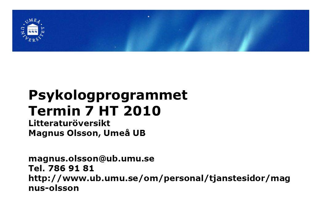 Psykologprogrammet Termin 7 HT 2010 Litteraturöversikt Magnus Olsson, Umeå UB magnus.olsson@ub.umu.se Tel.