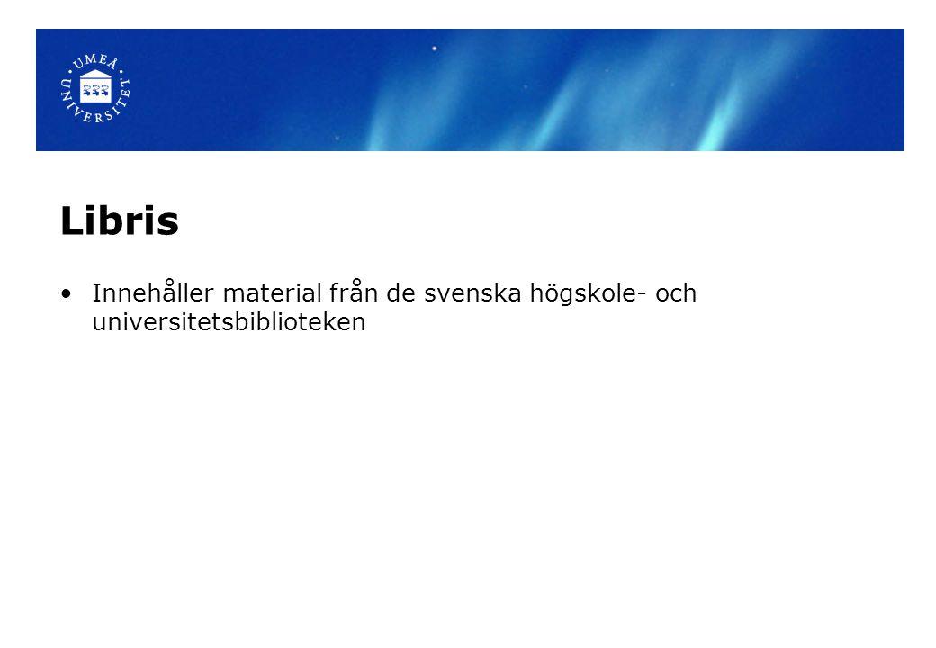 Libris Innehåller material från de svenska högskole- och universitetsbiblioteken