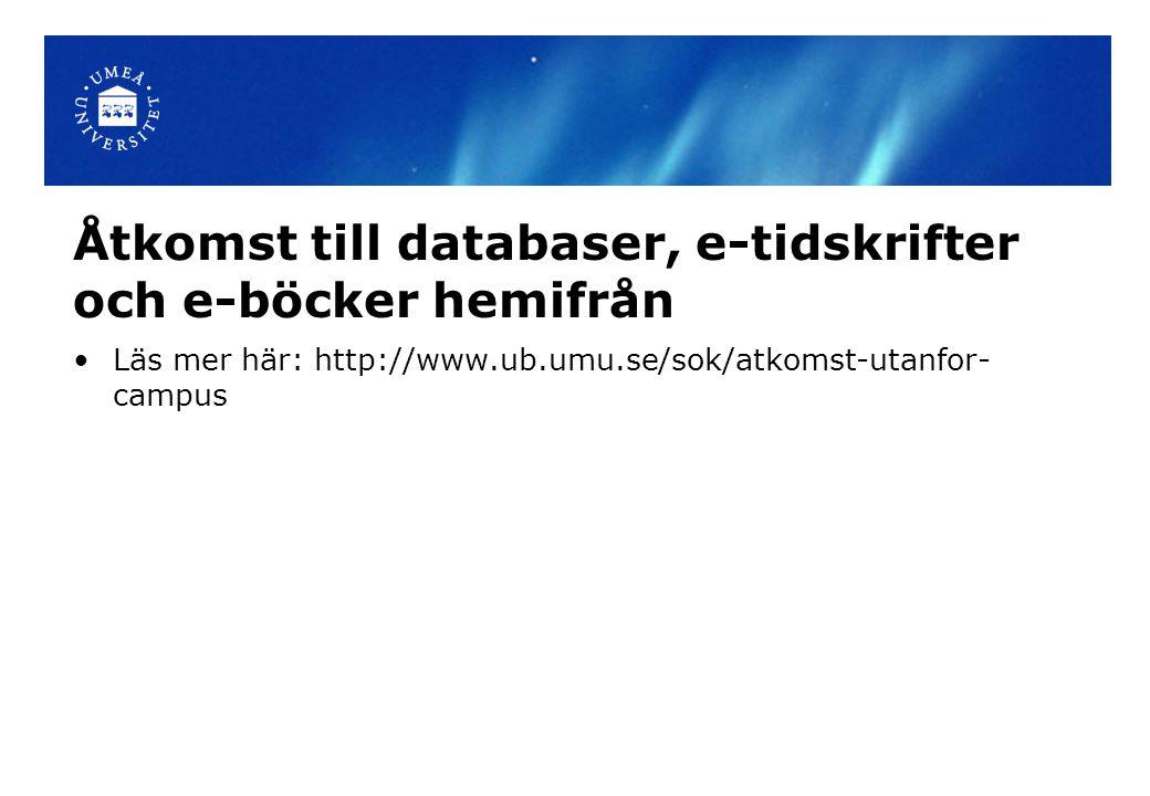 Åtkomst till databaser, e-tidskrifter och e-böcker hemifrån Läs mer här: http://www.ub.umu.se/sok/atkomst-utanfor- campus