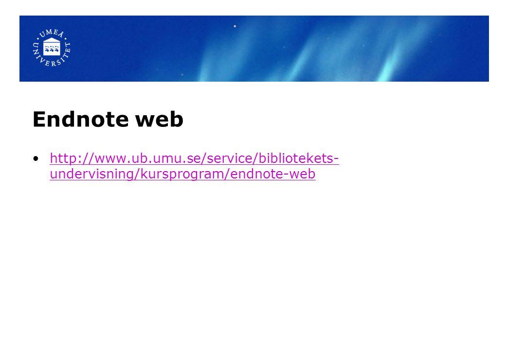 Endnote web http://www.ub.umu.se/service/bibliotekets- undervisning/kursprogram/endnote-webhttp://www.ub.umu.se/service/bibliotekets- undervisning/kursprogram/endnote-web